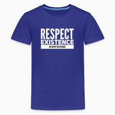 Respect existence or expect resistance Kids' Shirts