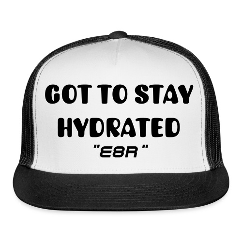 TRUCKER CAP GOT TO STAY HYDRATED E8R - Trucker Cap