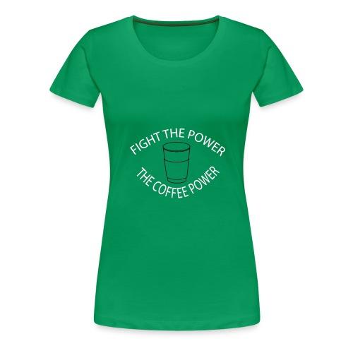 Fight the power - The coffee power - Women's Premium T-Shirt