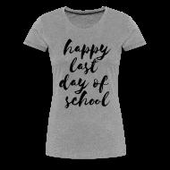 Women's T-Shirts ~ Women's Premium T-Shirt ~ Happy Last Day of School   Watercolor   Women's