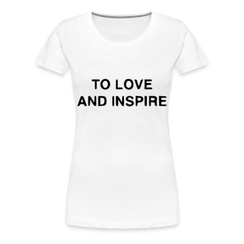 TO LOVE AND INSPIRE Women's T-Shirt - Women's Premium T-Shirt