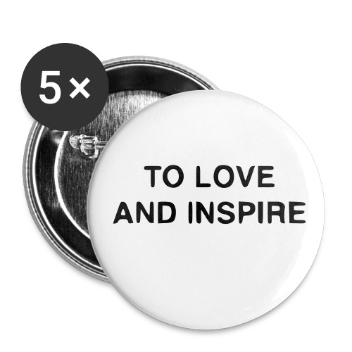 TO LOVE AND INSPIRE Buttons - Large Buttons