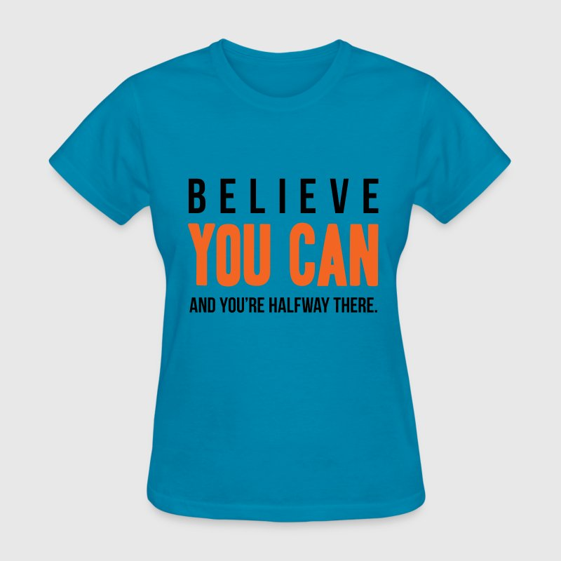 Believe You Can and You're Halfway There - Women's T-Shirt