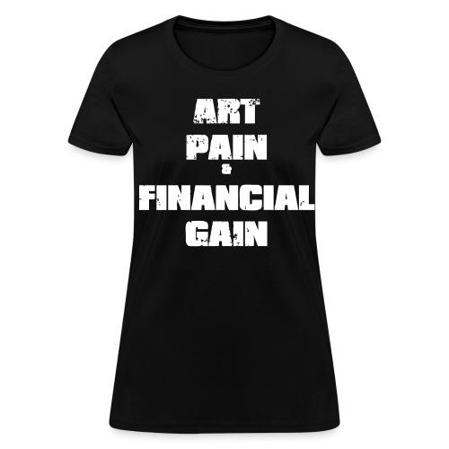 Art, Pain, & Financial Gain Women's Tee - Women's T-Shirt