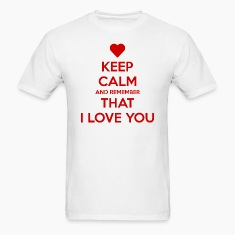 Keep Calm and Remember that I love you T-Shirts