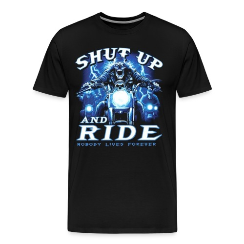 Shut Up and Ride Biker Shirt - Men's Premium T-Shirt