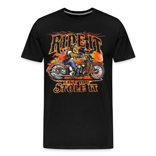 Ride it Like You Stole it Biker Shirt - Men's Premium T-Shirt