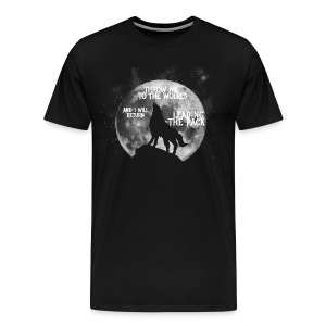 Throw me to the Wolves and i will return Leading the Pack - Men's Premium T-Shirt