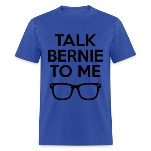 Talk Bernie to Me T-Shirt - Men's T-Shirt