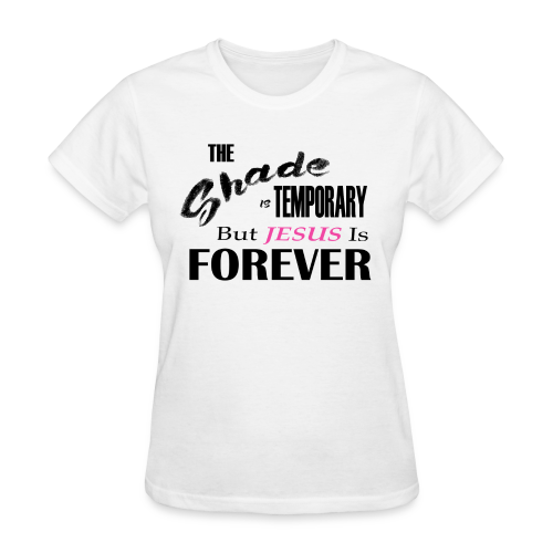 The Shade Is Temporary But Jesus is Forever - Women's T-Shirt