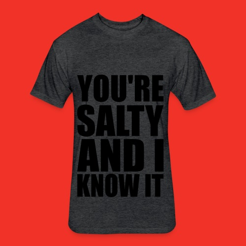 Your Salty and you KNOW IT!! - Fitted Cotton/Poly T-Shirt by Next Level