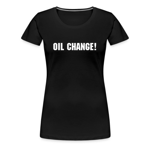 Oil change womens t shirt - Women's Premium T-Shirt