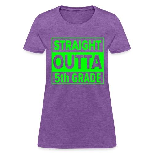 LADIES Straight Outta 5th Grade GREEN NEON - Women's T-Shirt