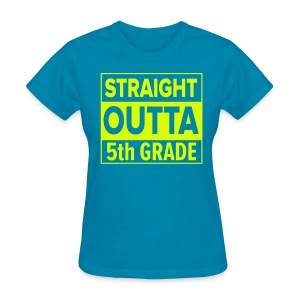 LADIES Straight Outta 5th Grade YELLOW NEON - Women's T-Shirt