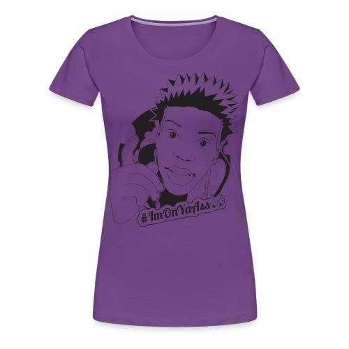 #ImOnYaAss Premium Women's Cut Tee - Women's Premium T-Shirt
