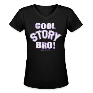 Cool Story Bro - Womens V-Neck T-shirt - Women's V-Neck T-Shirt