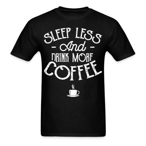 Drink More Coffee - Men's T-Shirt