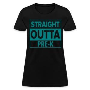 Straight Outta PreK TEAL FLAT - Women's T-Shirt