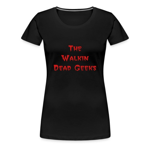 The Walkin Dead Geeks - Women's Premium T-Shirt