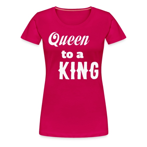 Queen to a King Tee Sizes to 3X  (More Colors Available) - Women's Premium T-Shirt