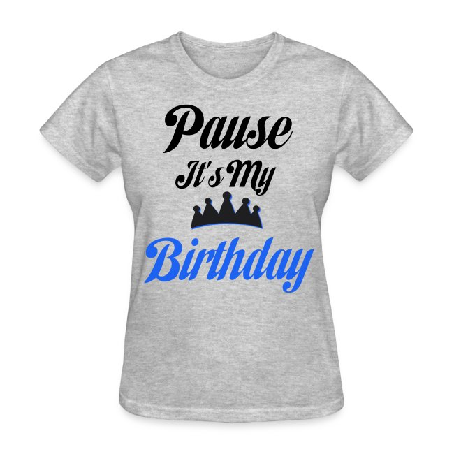 Pause Its My Birthday Tee More Colors Available