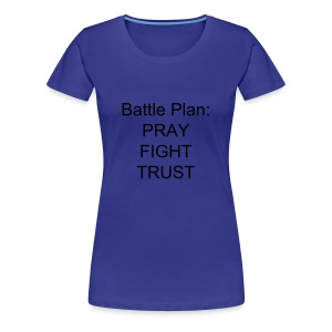 Women's Battle Plan:  PRAY FIGHT TRUST t-shirt - Women's Premium T-Shirt