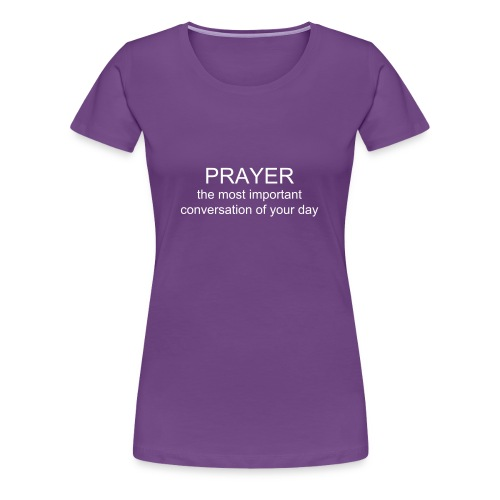 Women's PRAYER the most important conversation of your day t-shirt - Women's Premium T-Shirt