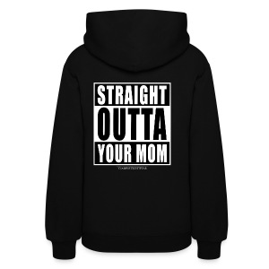straight outta your mom - Women's Hoodie