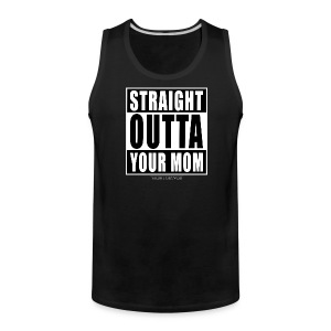 straight outta your mom - Men's Premium Tank
