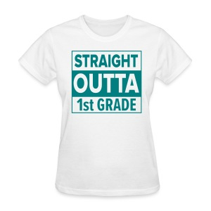 LADIES Straight Outta 1st Grade TEAL FLAT - Women's T-Shirt