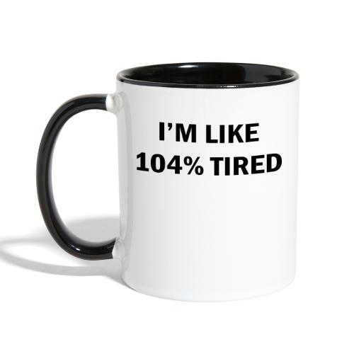 I'm Like 104% Tired - Contrast Coffee Mug