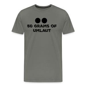50 Grams of Umlaut - Men's Premium T-Shirt