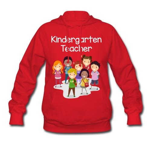 Kindergarten Teacher Hoodie! - Women's Hoodie