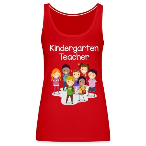 Kindergarten Teacher T-shirt!!! - Women's Premium Tank Top