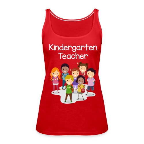 Kindergarten Teacher T-shirt!!! - Women's Premium Tank Top