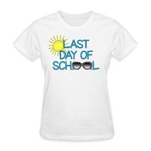 Last Day Women's Shirt - Women's T-Shirt