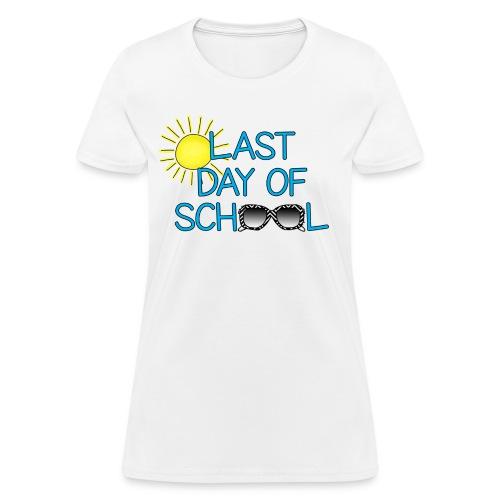 Last Day Women's Shirt - Women's T-Shirt