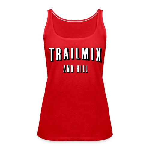 Trailmix and Hill: Better than Netflix and Chill  - Women's Premium Tank Top