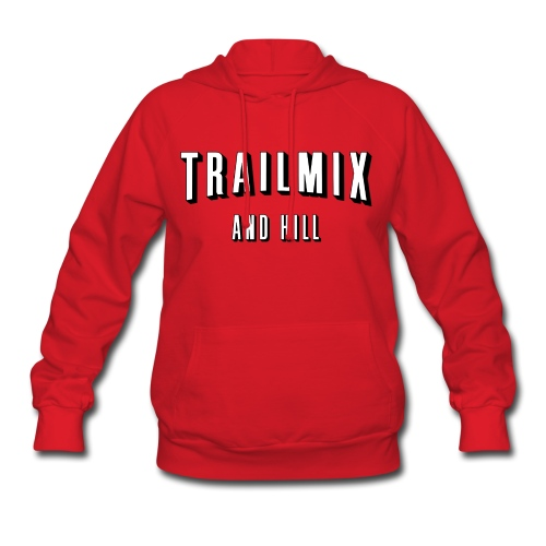 Trailmix and Hill: Better than Netflix and Chill  - Women's Hoodie