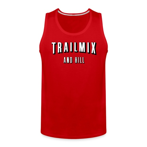 Trailmix and Hill: Better than Netflix and Chill  - Men's Premium Tank