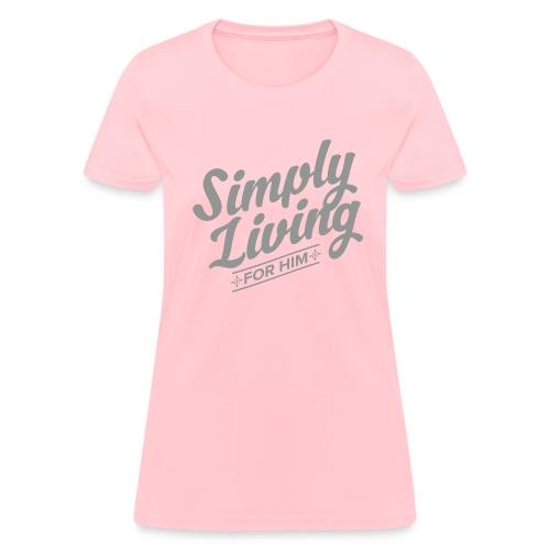 Simply Living for Him - Women's T-Shirt