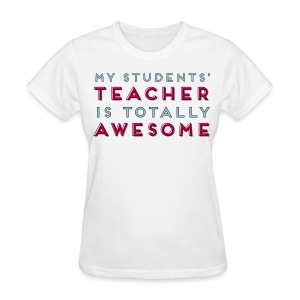 My Students' Teacher is Totally Awesome - Women's T-Shirt