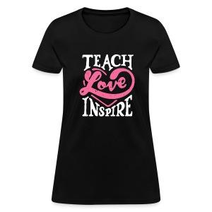 Teach, Love,  Inspire - Women's T-Shirt