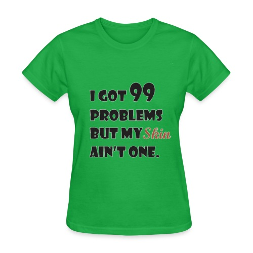 I Got 99 Problems - Women's T-Shirt