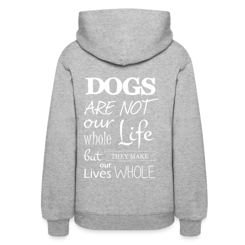 Dogs make our lives whole - Women's Hoodie