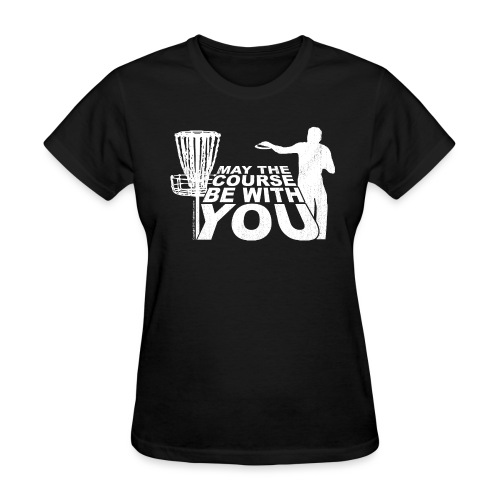 May the Course Be With You Disc Golf Women's Shirt - Copyright K. Loraine - Women's T-Shirt