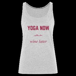 Yoga now - wine later - Women's Premium Tank Top