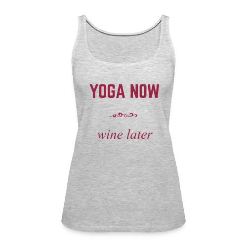 Yoga now - wine later - Women's Premium Tank Top