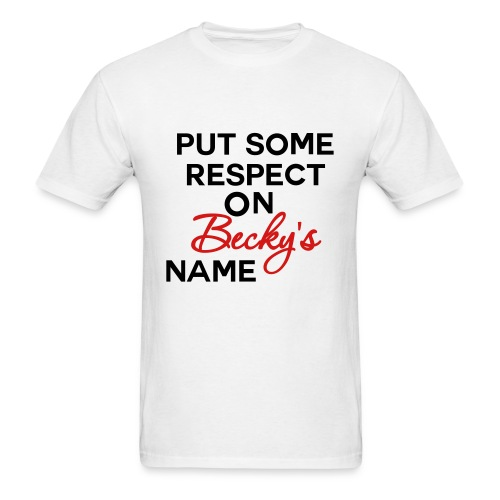 Put Some Respect On Becky's Name ( Men's T-Shirt) - Men's T-Shirt