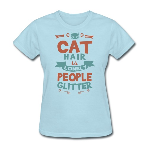 cat hair is lonely people glitter womens - Women's T-Shirt
